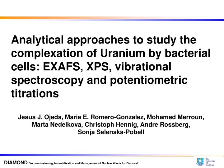 Analytical approaches to study the complexation of Uranium by bacterial cells: EXAFS, XPS, vibration...