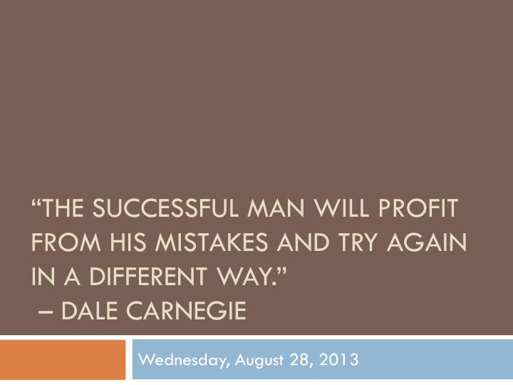 the successful man will profit from his mistakes and try again in a different way dale carnegie n.
