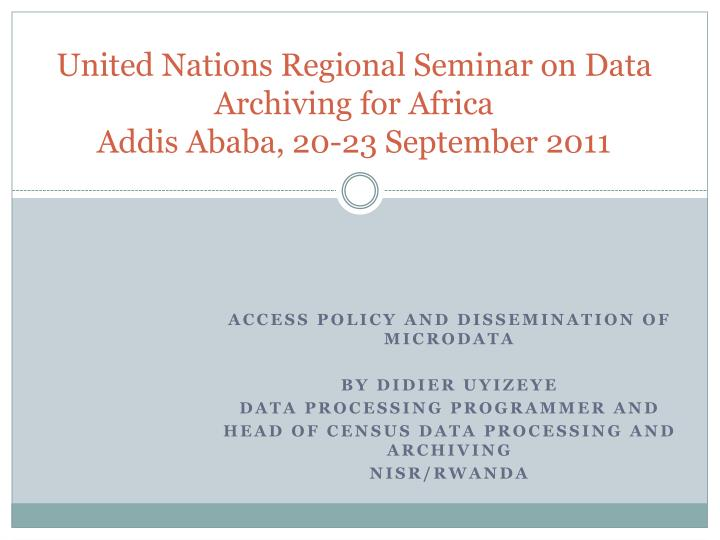 united nations regional seminar on data archiving for africa addis ababa 20 23 september 2011 n.