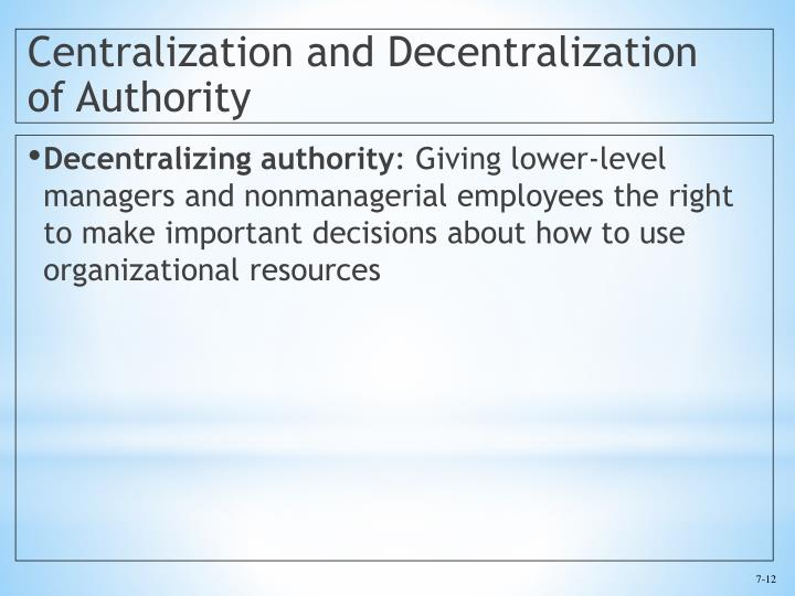 types of authority centralization and decentralization Centralization and decentralization are two opposite ways to transfer decision making authority throughout a firm.