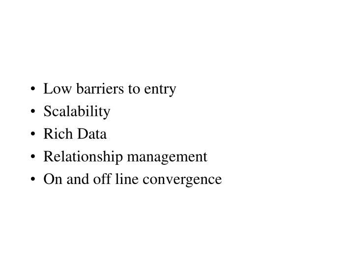 Low barriers to entry