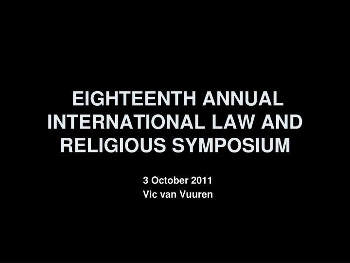 eighteenth annual international law and religious symposium n.
