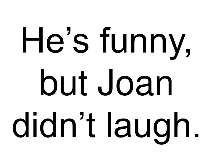 he s funny but joan didn t laugh n.