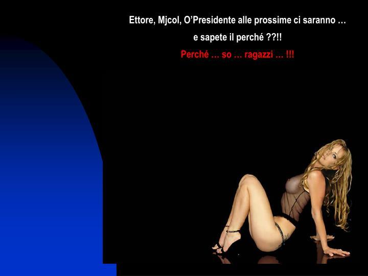 Ettore, Mjcol, O'Presidente alle prossime ci saranno …