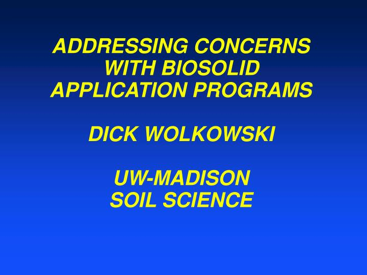 Addressing concerns with biosolid application programs dick wolkowski uw madison soil science
