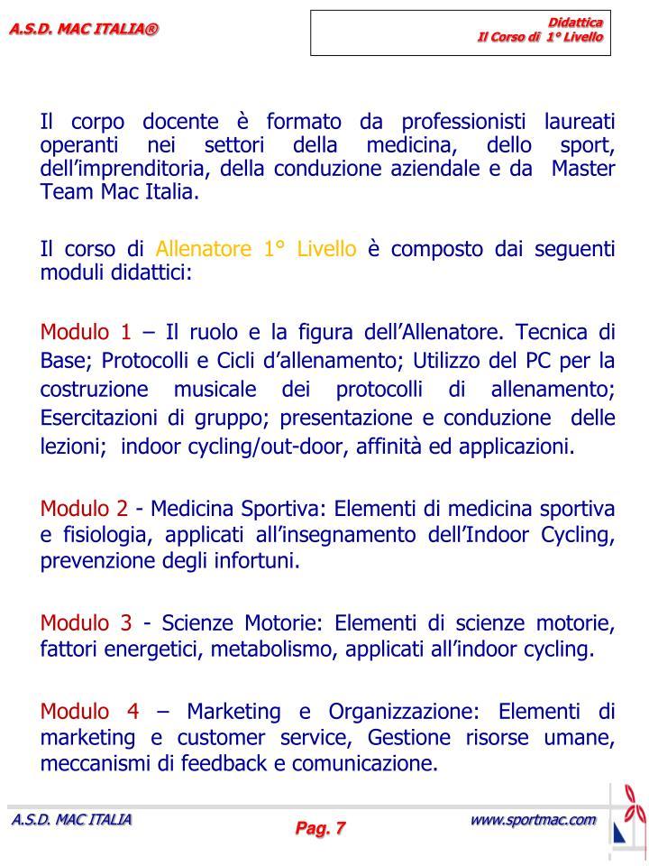 Il corpo docente è formato da professionisti laureati  operanti nei settori della medicina, dello sport, dell'imprenditoria, della conduzione aziendale e da  Master Team Mac Italia.