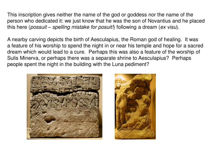 This inscription gives neither the name of the god or goddess nor the name of the person who dedicated it: we just know that he was the son of