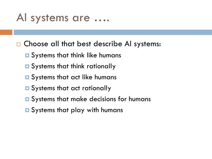AI systems are ….