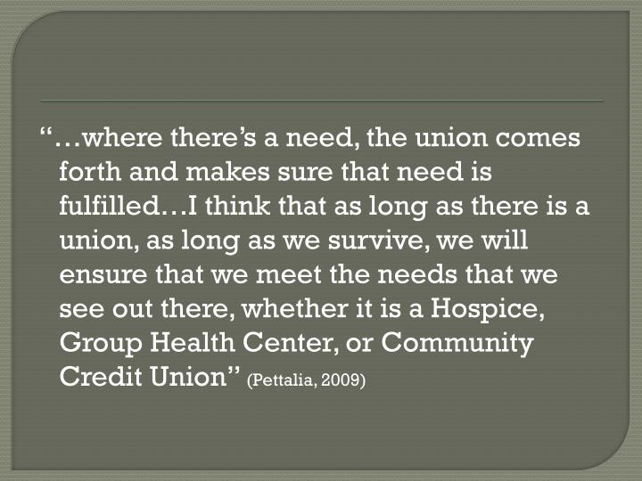 """""""…where there's a need, the union comes forth and makes sure that need is fulfilled…I think that as long as there is a union, as long as we survive, we will ensure that we meet the needs that we see out there, whether it is a Hospice, Group Health Center, or Community Credit Union"""""""