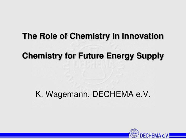 the role of chemistry in innovation chemistry for future energy supply n.