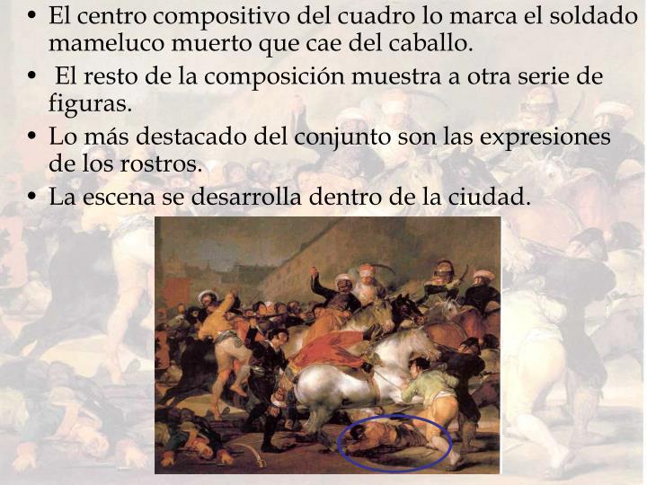 El centro compositivo del cuadro lo marca el soldado mameluco muerto que cae del caballo.