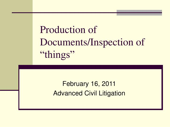 production of documents inspection of things n.