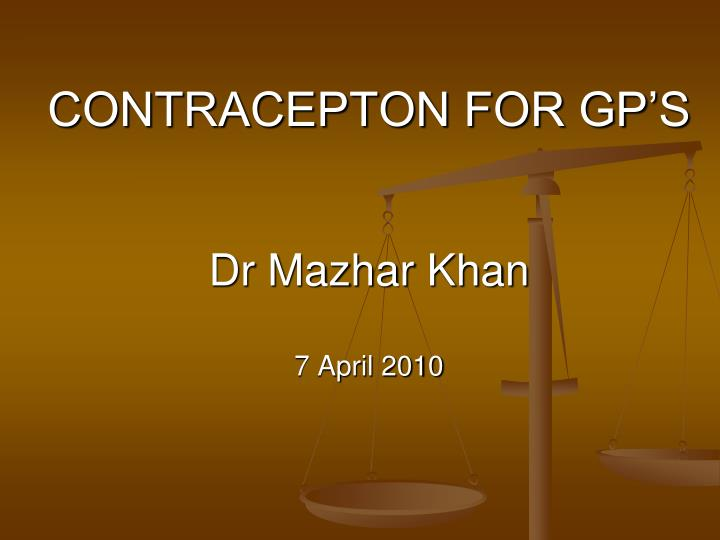 contracepton for gp s dr mazhar khan 7 april 2010 n.