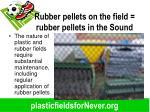 rubber pellets on the field rubber pellets in the sound
