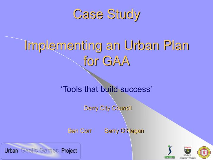 case study implementing an urban plan for gaa tools that build success