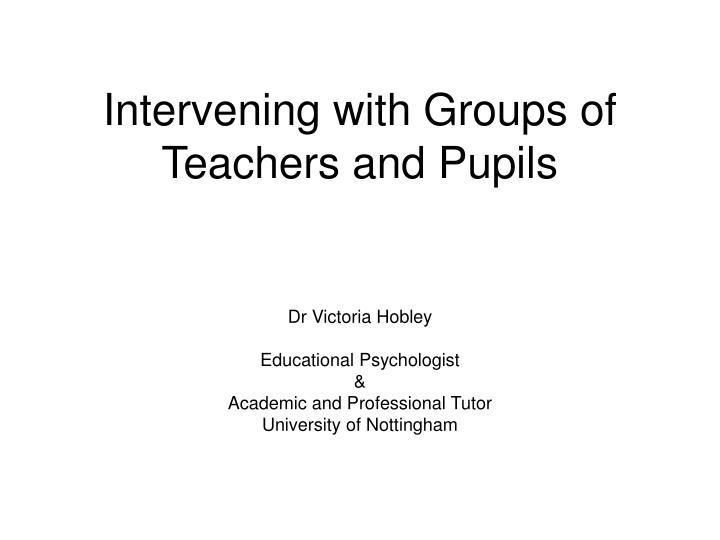 intervening with groups of teachers and pupils n.