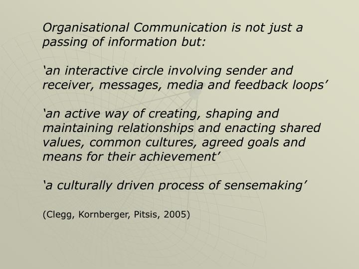 Organisational Communication is not just a passing of information but: