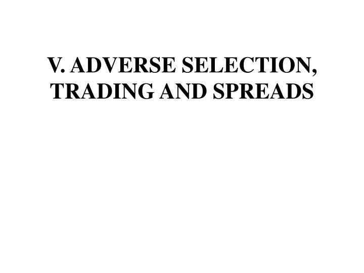 v adverse selection trading and spreads n.