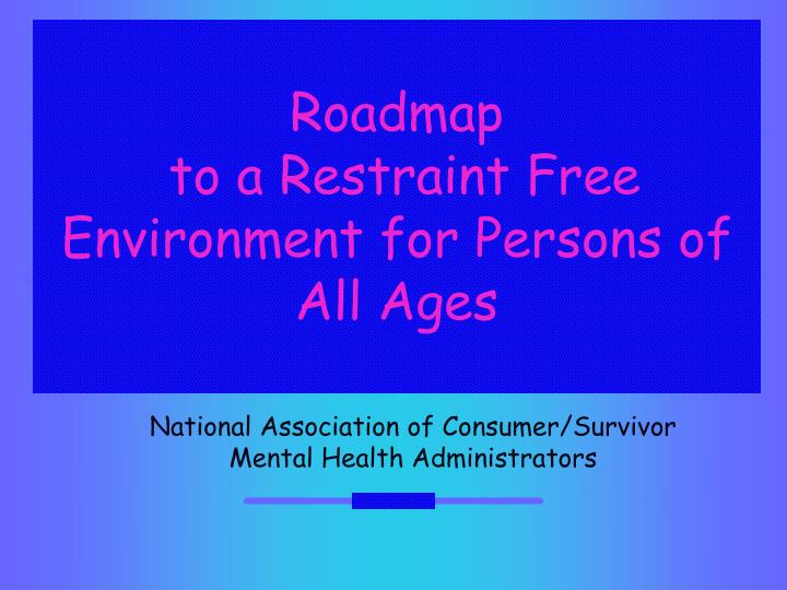 roadmap to a restraint free environment for persons of all ages n.