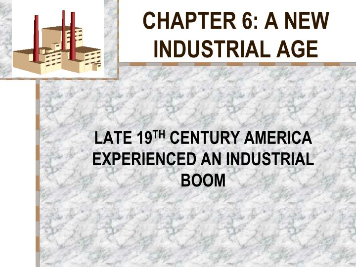 chapter 6 a new industrial age n.