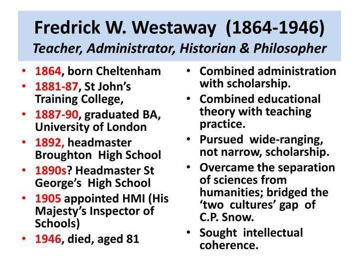Fredrick w westaway 1864 1946 teacher administrator historian philosopher