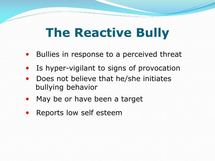 The Reactive Bully