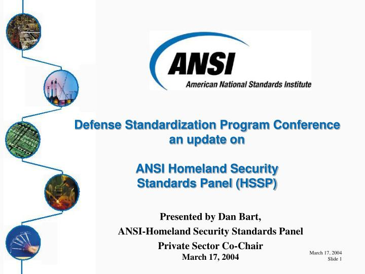presented by dan bart ansi homeland security standards panel private sector co chair march 17 2004 n.