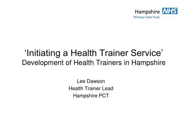 initiating a health trainer service development of health trainers in hampshire n.