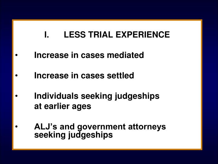 I.	LESS TRIAL EXPERIENCE
