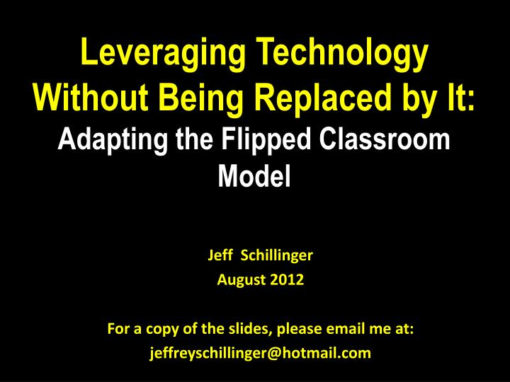 leveraging technology w ithout being r eplaced by it adapting the flipped classroom model n.