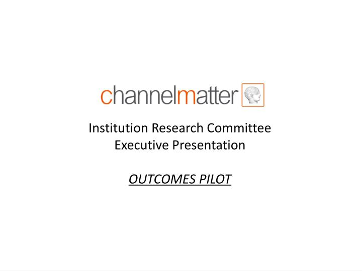 institution research committee executive presentation outcomes pilot n.