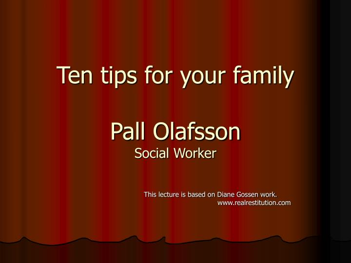 ten tips for your family pall olafsson social worker n.