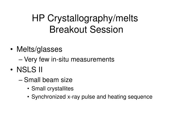 Hp crystallography melts breakout session