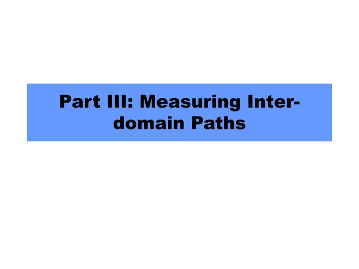 part iii measuring inter domain paths n.
