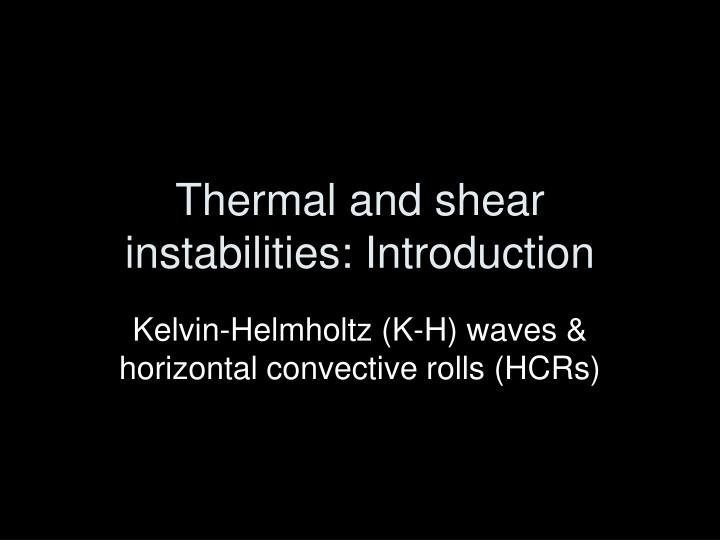 Thermal and shear instabilities introduction