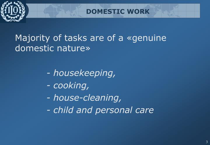 domestic work A domestic worker, domestic helper, domestic servant, manservant or menial, is a person who works within the employer's household domestic helpers perform a variety of household services for an individual or a family, from providing care for children and elderly dependents to housekeeping.
