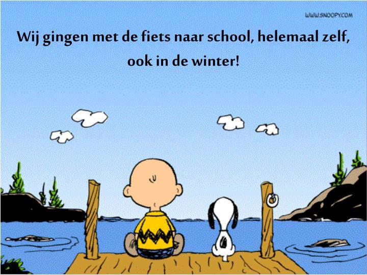 Wij gingen met de fiets naar school, helemaal zelf, ook in de winter!