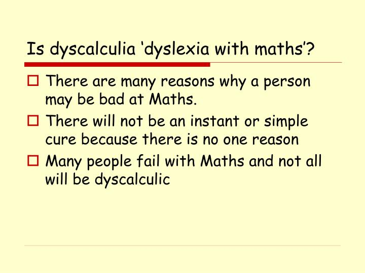 Is dyscalculia dyslexia with maths