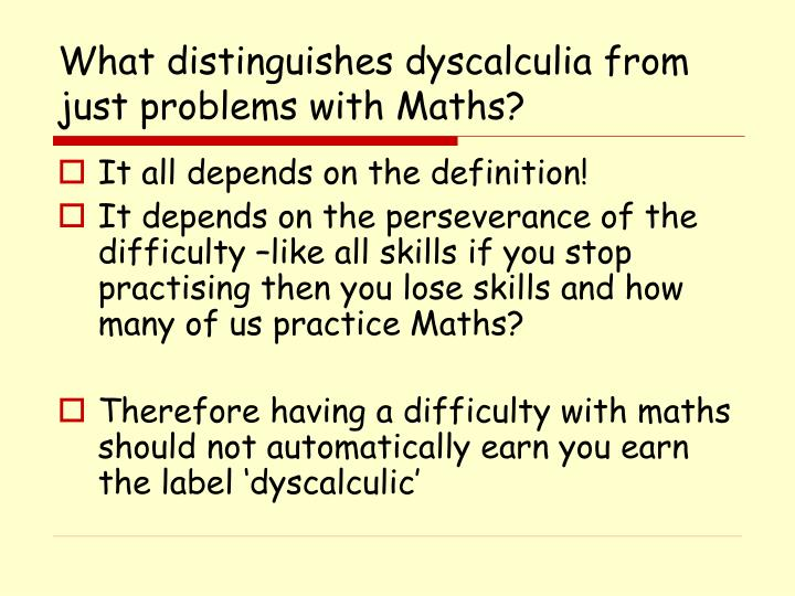 What distinguishes dyscalculia from just problems with Maths?