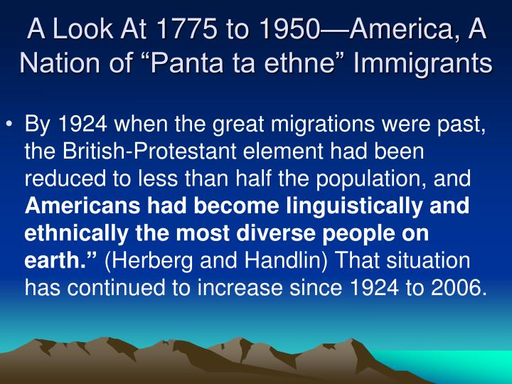 "A Look At 1775 to 1950—America, A Nation of ""Panta ta ethne"" Immigrants"