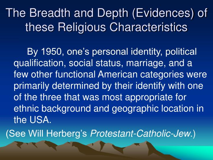 The Breadth and Depth (Evidences) of these Religious Characteristics