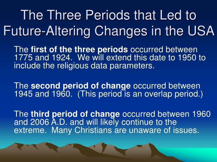 The Three Periods that Led to Future-Altering Changes in the USA