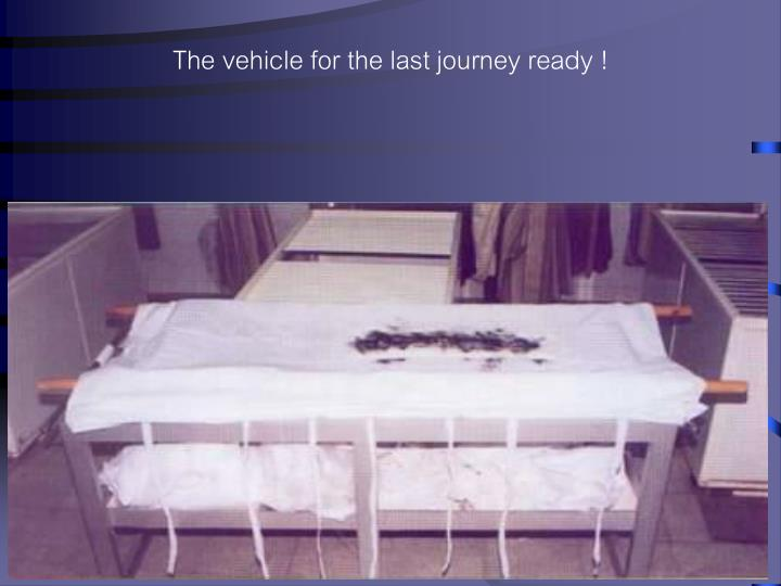 The vehicle for the last journey ready !