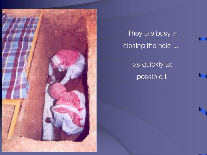 They are busy in closing the hole ...