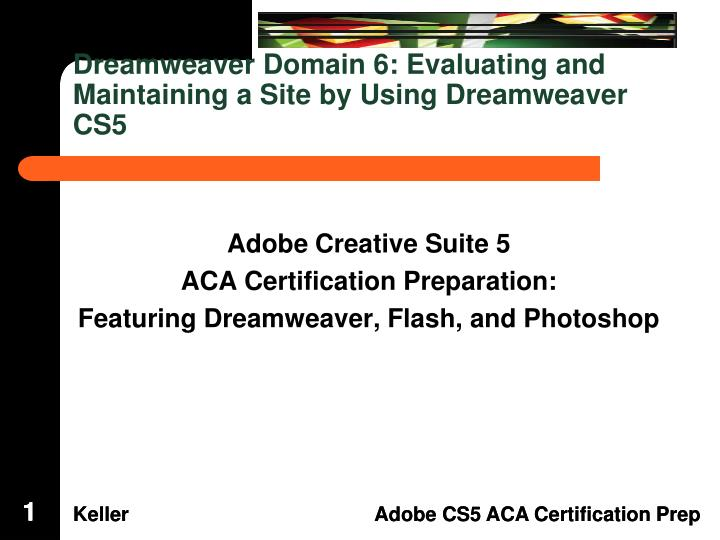 dreamweaver domain 6 evaluating and maintaining a site by using dreamweaver cs5 n.