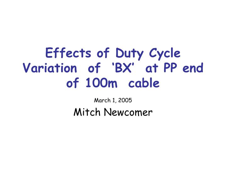 effects of duty cycle variation of bx at pp end of 100m cable n.