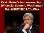 kevin baker s last known photo financial summit washington d c december 17 th 2012