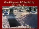 one thing was left behind by the robbers