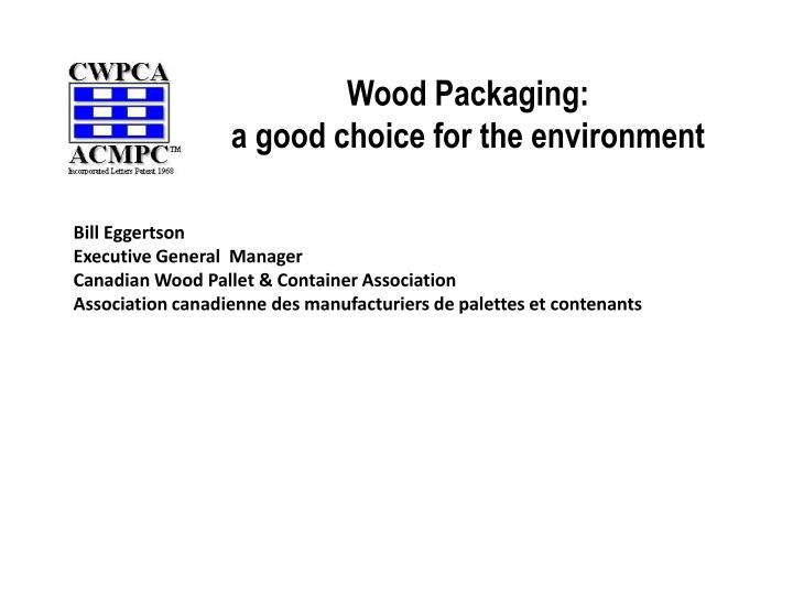 wood packaging a good choice for the environment n.