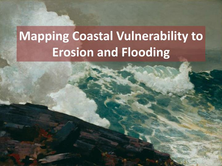 Mapping Coastal Vulnerability to Erosion and Flooding